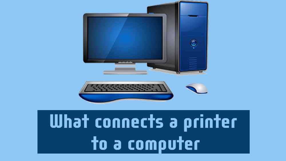 What connects a printer to a computer