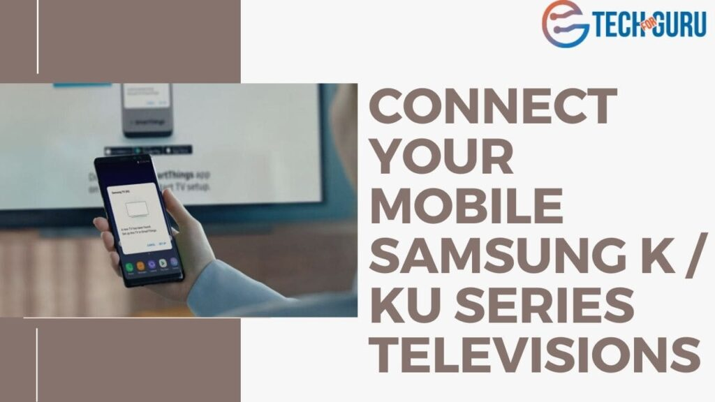Connect your mobile Samsung K KU series televisions