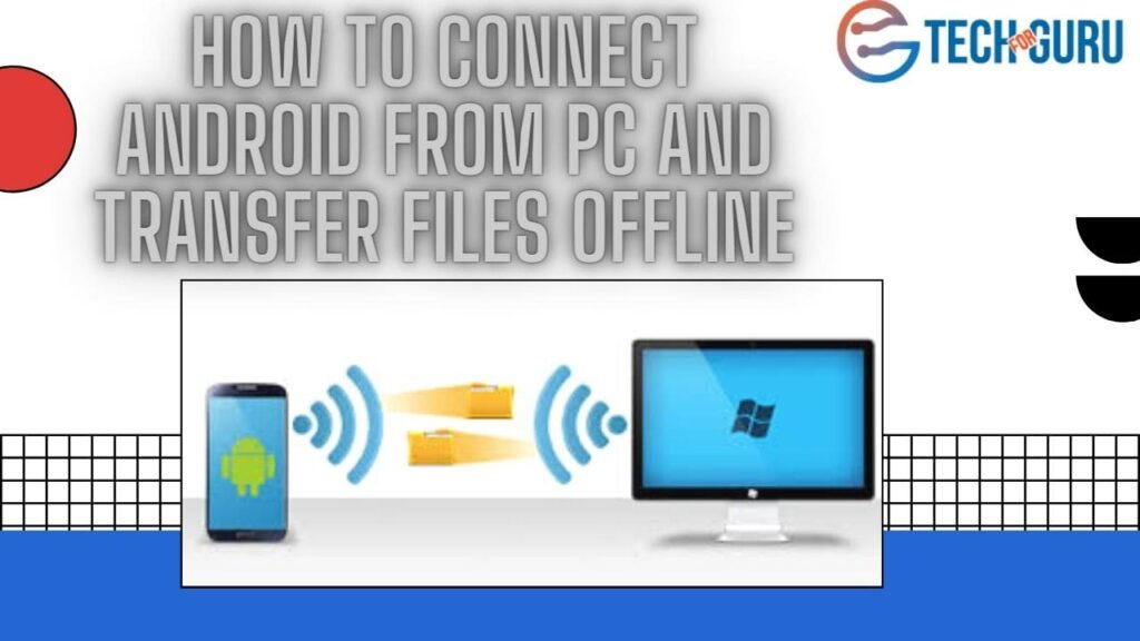 How to connect Android from PC and transfer files offline