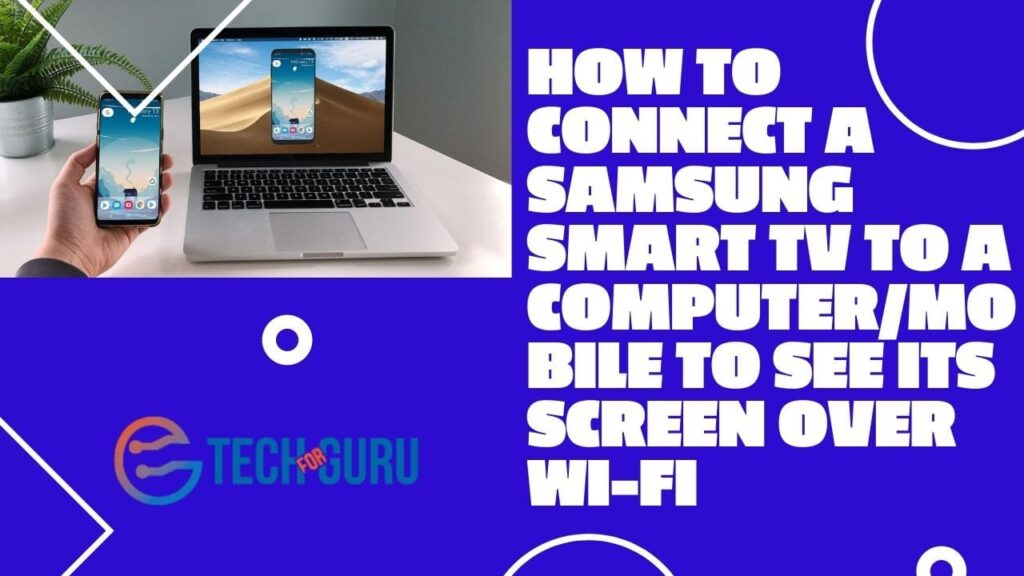 How to connect a Samsung Smart TV to a computermobile to see its screen over Wi-Fi