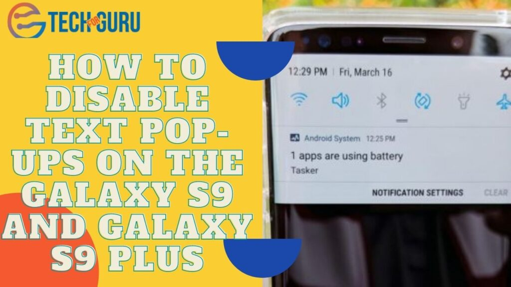 How to disable text pop-ups on the Galaxy S9 and Galaxy S9 Plus