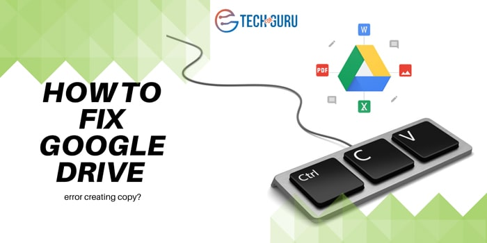 How to fix Google drive error creating copy