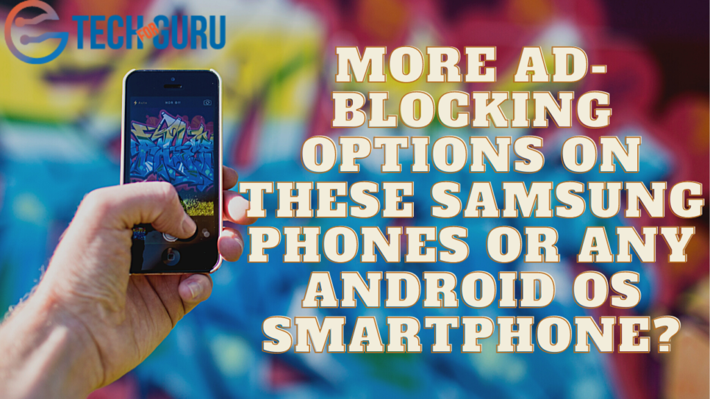 More ad-blocking options on these Samsung phones or any Android OS smartphone