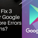 How to Fix 3 Regular Google Play Store Errors Solutions?
