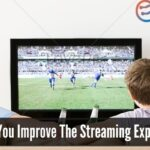 How Can You Improve The Streaming Experience