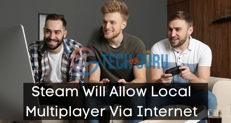 Steam Will Allow Local Multiplayer Via Internet