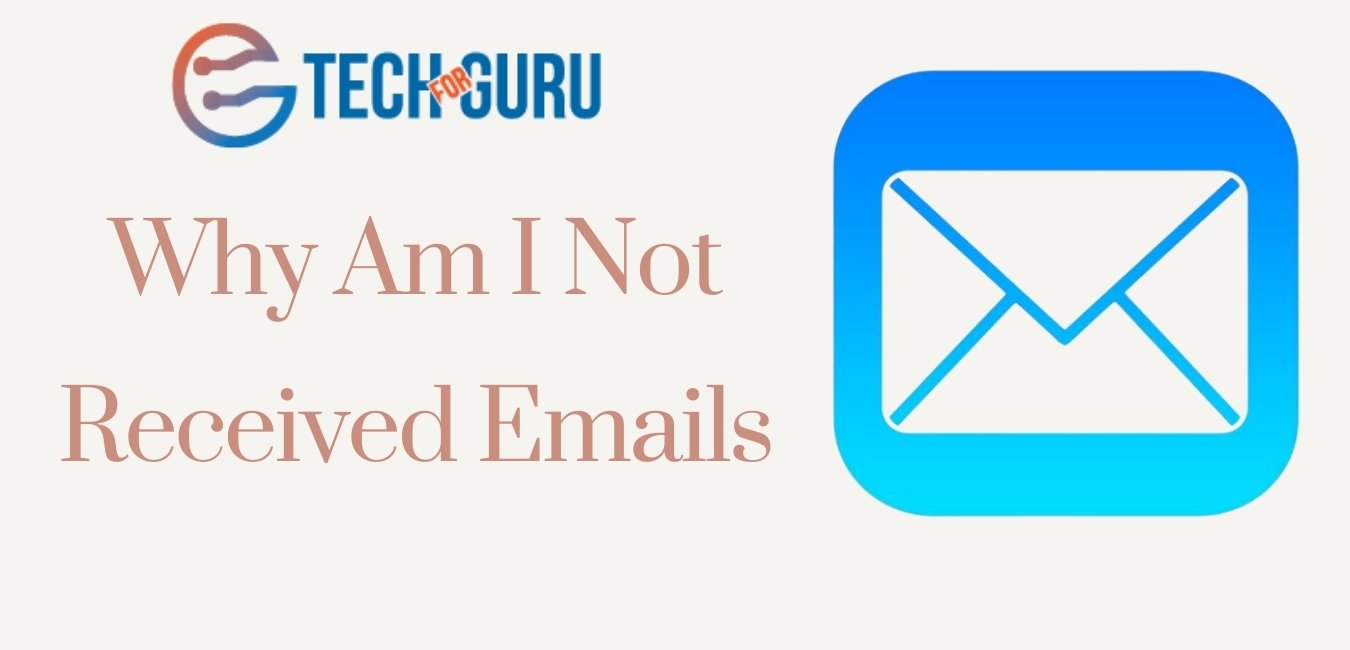 Why Am I Not received Emails
