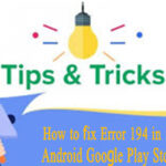 Error 194 in Android Google Play Store
