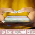Use Android Effectively