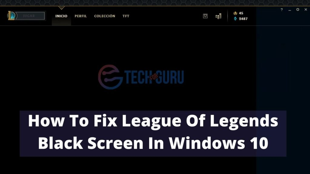 How To Fix League Of Legends Black Screen In Windows 10