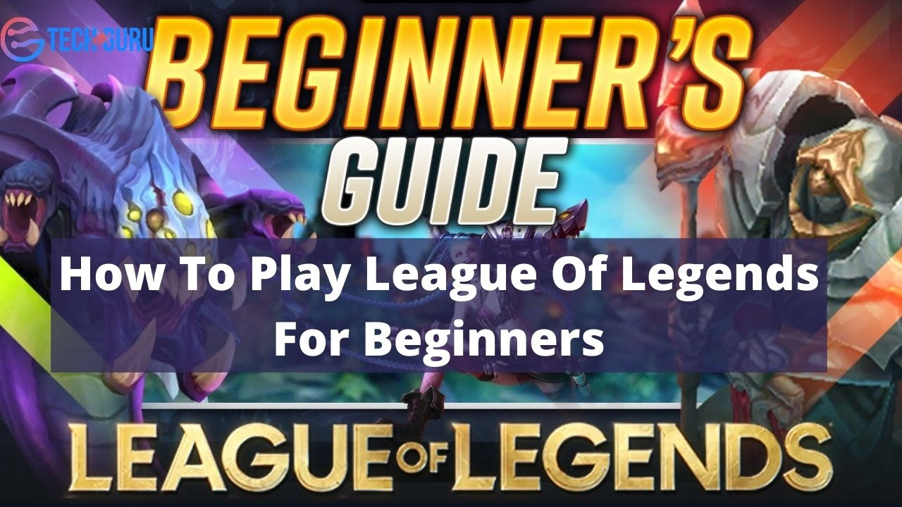How To Play League Of Legends For Beginners